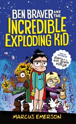 Ben Braver and the Incredible Exploding Kid -