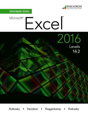 Benchmark Series: Microsoft (R) Excel 2016 Levels 1 and 2: Text - Rutkosky, Nita, and Roggenkamp, Audrey Rutkosky, and Rutkosky, Ian