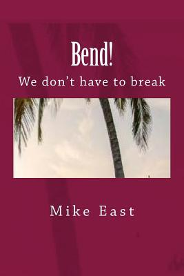 Bend!: We Don't Have to Break - East, Mike