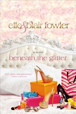 Beneath the Glitter - Fowler, Elle