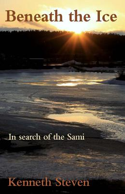Beneath the Ice: In Search of the Sami - Steven, Kenneth