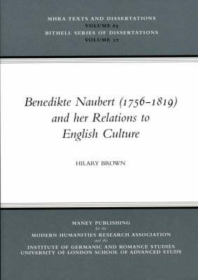 Benedikte Naubert (1756-1819) and Her Relations to English Culture - Brown, Hilary, Professor, D.P