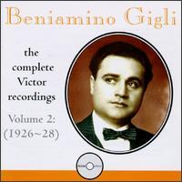 Beniamino Gigli: The Complete Victor Recordings, Vol. 2: 1926-28 - Amelita Galli-Curci (soprano); Angelo Bada (tenor); Beniamino Gigli (vocals); Ezio Pinza (bass); Giuseppe de Luca (baritone);...