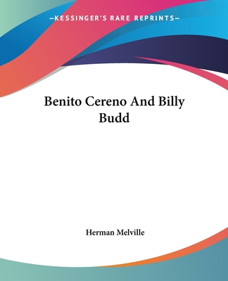 Benito Cereno and Billy Budd - Melville, Herman