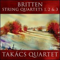Benjamin Britten: String Quartets Nos. 1-3 - Takács String Quartet