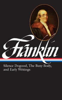 Benjamin Franklin: Silence Dogood, the Busy-Body, and Early Writings - Franklin, Benjamin, and Lemay, J A Leo (Notes by)