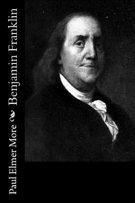 Benjamin Franklin - More, Paul Elmer