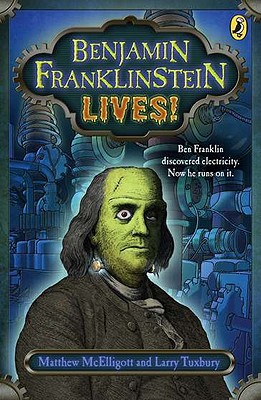 Benjamin Franklinstein Lives! - McElligott, Matthew