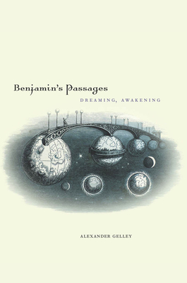 Benjamin's Passages: Dreaming, Awakening - Gelley, Alexander