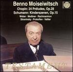 Benno Moiseiwitsch: Chopin 24 Pr?ludes; Schumann Kinderszenen