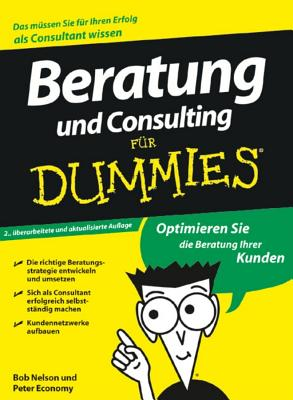 Beratung und Consulting fur Dummies - Nelson, Bob, and Economy, Peter, and Mistol, Barbara (Translated by)