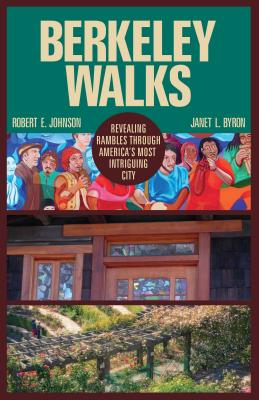 Berkeley Walks: Revealing Rambles Through America's Most Intriguing City - Johnson, Robert E