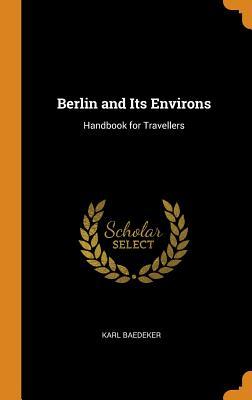 Berlin and Its Environs: Handbook for Travellers - Baedeker, Karl