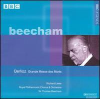 Berlioz: Grande Messe des Morts - Richard Lewis (tenor); Royal Philharmonic Chorus (choir, chorus); Royal Philharmonic Orchestra; Thomas Beecham (conductor)