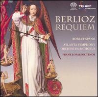 Berlioz: Requiem - Frank Lopardo (tenor); Atlanta Symphony Chorus (choir, chorus); Atlanta Symphony Orchestra; Robert Spano (conductor)