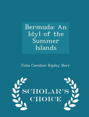 Bermuda: An Idyl of the Summer Islands - Scholar's Choice Edition - Dorr, Julia Caroline Ripley