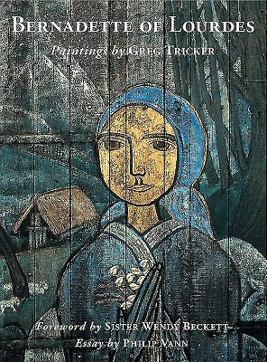 Bernadette of Lourdes: The Mystery of Mary & the Eternal Feminine - Tricker, Greg, and Vann, Phillip, and Beckett, Wendy, Sister (Foreword by)