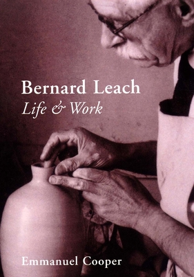 Bernard Leach: Life and Work - Cooper, Emmanuel, Mr.