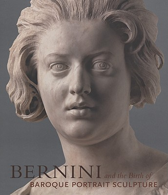 Bernini and the Birth of Baroque Portrait Sculpture - Bacchi, Andrea (Editor), and Hess, Catherine (Editor), and Montagu, Jennifer, Dr. (Editor)