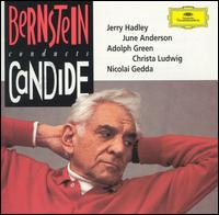 Bernstein Conducts Candide - Adolph Green (vocals); Christa Ludwig (vocals); Della Jones (vocals); Jerry Hadley (vocals); June Anderson (vocals); Kurt Ollmann (vocals); Nicolai Gedda (vocals); London Symphony Chorus (choir, chorus); London Symphony Orchestra
