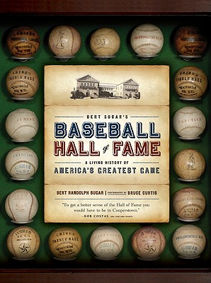 Bert Sugar's Baseball Hall of Fame: A Living History of America's Greatest Game - Sugar, Bert Randolph, and Curtis, Bruce, Dr. (Photographer)
