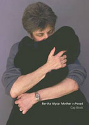 Bertha Alyce: Mother Exposed - Block, Gay (Photographer), and Muir, J