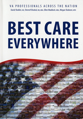 Best Care Everywhere by Va Professionals Across the Nation - Veterans Affairs Dept (U S ) (Editor), and Shulkin, David, Dr. (Editor), and Elnahal, Shereef, Dr., MD, MBA (Contributions by)
