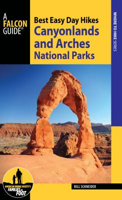 Best Easy Day Hikes Canyonlands and Arches National Parks, 4th Edition - Schneider, Bill