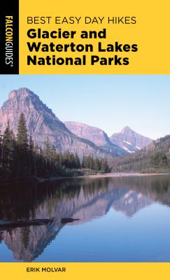Best Easy Day Hikes Glacier and Waterton Lakes National Parks - Molvar, Erik