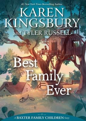 Best Family Ever - Kingsbury, Karen, and Russell, Tyler