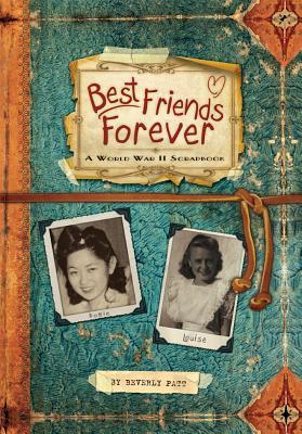 Best Friends Forever: A World War II Scrapbook - Patt, Beverly