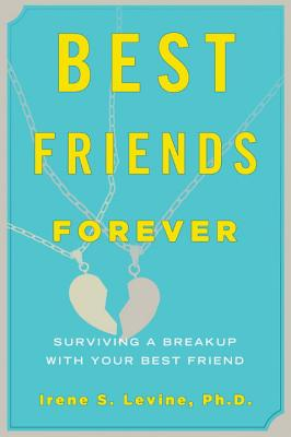 Best Friends Forever: Surviving a Breakup with Your Best Friend - Levine, Irene S