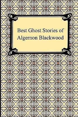 Best Ghost Stories of Algernon Blackwood - Blackwood, Algernon