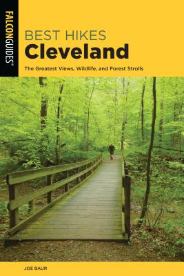 Best Hikes Cleveland: The Greatest Views, Wildlife, and Forest Strolls - Baur, Joe
