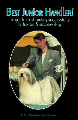 Best Junior Handler!: A Guide to Showing Successfully in Junior Showmanship - Olejniczak, Denise, and Luther, Luana (Editor), and Olejniczak, Anne