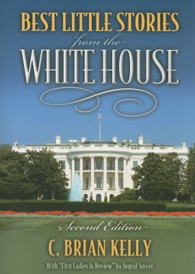 Best Little Stories from the White House - Kelly, C Brian