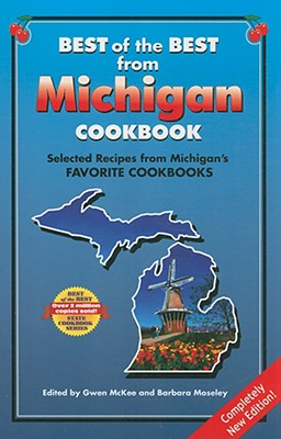 Best of the Best from Michigan Cookbook: Selected Recipes from Michigan's Favorite Cookbooks - McKee, Gwen (Editor), and Moseley, Barbara (Editor)