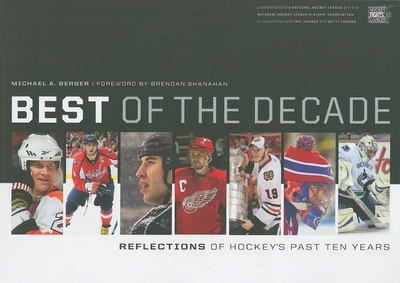 Best of the Decade: Reflections of Hockey's Past Ten Years - Berger, Michael A, and Shanahan, Brendan (Foreword by), and The National Hockey League (Creator)