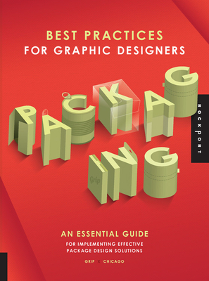 Best Practices for Graphic Designers, Packaging: An Essential Guide for Implementing Effective Package Design Solutions -