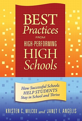 Best Practices from High-Performing High Schools: How Successful Schools Help Students Stay in School and Thrive - Wilcox, Kristen C, and Angelis, Janet I