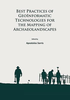 Best Practices of Geoinformatic Technologies for the Mapping of Archaeolandscapes - Sarris, Apostolos (Editor)