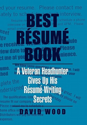 Best Resume Book: A Veteran Headhunter Gives Up His Resume-Writing Secrets - Wood, David, MR