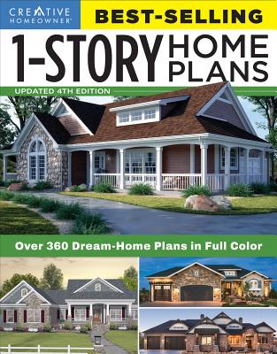 Best-Selling 1-Story Home Plans, Updated 4th Edition: Over 360 Dream-Home Plans in Full Color - Editors of Creative Homeowner