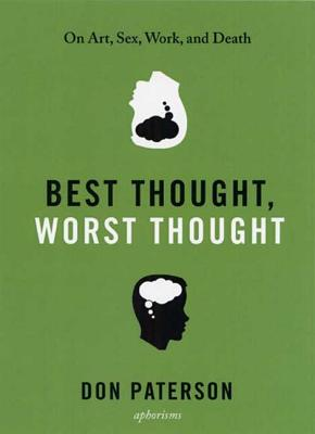 Best Thought, Worst Thought: On Art, Sex, Work and Death - Paterson, Don
