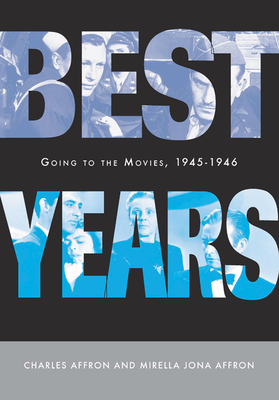 Best Years: Going to the Movies, 1945-1946 - Affron, Charles, Professor