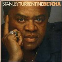 Betcha - Stanley Turrentine