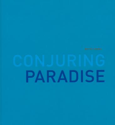 Betsy Karel: Conjuring Paradise - Karel, Betsy (Photographer)