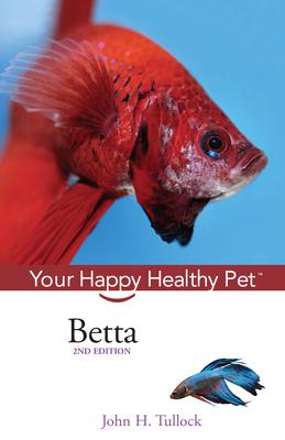 Betta: Your Happy Healthy Pet - Tullock, John H