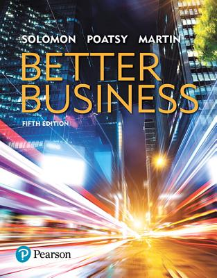 Better Business - Solomon, Michael R, Professor, and Poatsy, Mary Anne, and Martin, Kendall