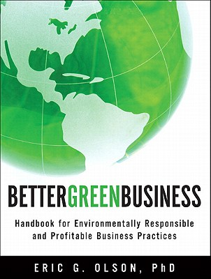 Better Green Business: Handbook for Environmentally Responsible and Profitable Business Practices - Olson, Eric G